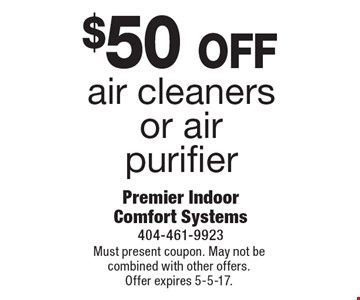 $50 off air cleaners or air purifier. Must present coupon. May not be combined with other offers. Offer expires 5-5-17.