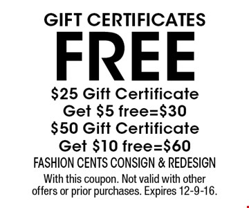 Free $25 Gift Certificate Get $5 free=$30 $50 Gift Certificate Get $10 free=$60 Gift Certificates . With this coupon. Not valid with other offers or prior purchases. Expires 12-9-16.