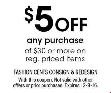 $5 Off any purchase of $30 or more on reg. priced items. With this coupon. Not valid with other offers or prior purchases. Expires 12-9-16.