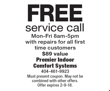 Free service call. Mon-Fri 8am-5pm with repairs for all first time customers $89 value. Must present coupon. May not be combined with other offers. Offer expires 2-9-18.
