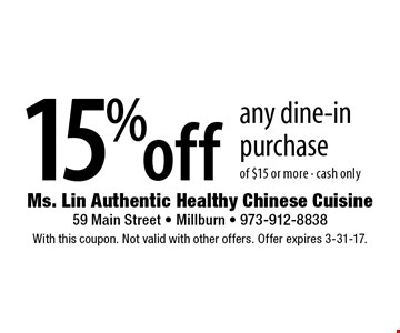 15% off any dine-in purchase of $15 or more - cash only. With this coupon. Not valid with other offers. Offer expires 3-31-17.