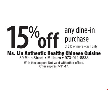 15% off any dine-in purchase of $15 or more. Cash only. With this coupon. Not valid with other offers. Offer expires 7-31-17.