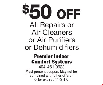 $50 off All Repairs or Air Cleaners or Air Purifiers or Dehumidifiers. Must present coupon. May not be combined with other offers. Offer expires 11-3-17.