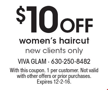 $10 Off women's haircut, new clients only. With this coupon. 1 per customer. Not valid with other offers or prior purchases. Expires 12-2-16.
