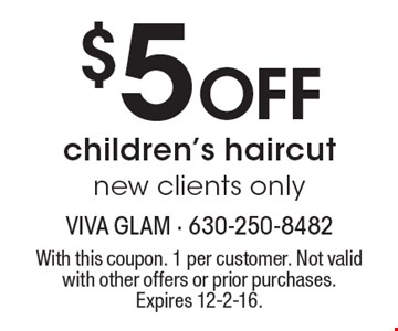 $5 Off children's haircut, new clients only. With this coupon. 1 per customer. Not valid with other offers or prior purchases. Expires 12-2-16.