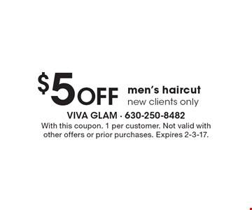 $5 Off men's haircut. New clients only. With this coupon. 1 per customer. Not valid with other offers or prior purchases. Expires 2-3-17.