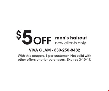 $5 off men's haircut. New clients only. With this coupon. 1 per customer. Not valid with other offers or prior purchases. Expires 3-10-17.