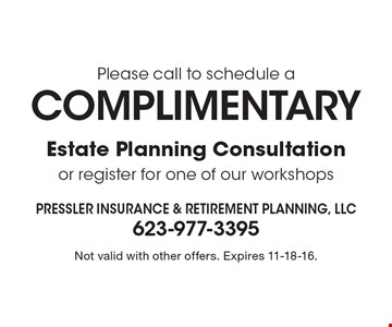 Please call to schedule a COMPLIMENTARY Estate Planning Consultation or register for one of our workshops. Not valid with other offers. Expires 11-18-16.