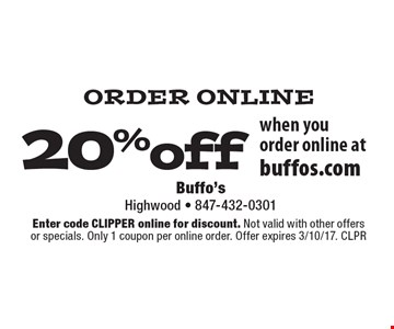ORDER ONLINE 20%off when you order online at buffos.com. Enter code CLIPPER online for discount. Not valid with other offers or specials. Only 1 coupon per online order. Offer expires 3/10/17. CLPR