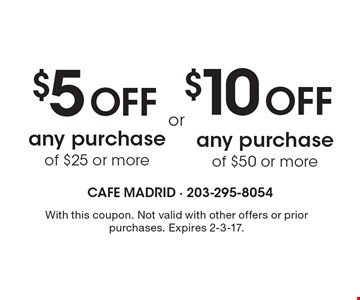 $5 off any purchase of $25 or more OR $10 off any purchase of $50 or more. With this coupon. Not valid with other offers or prior purchases. Expires 2-3-17.