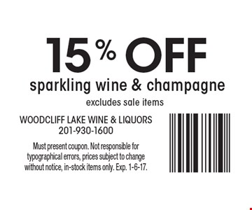 15% off sparkling wine & champagneExcludes sale items. Must present coupon. Not responsible for typographical errors, prices subject to change without notice, in-stock items only. Exp. 1-6-17.