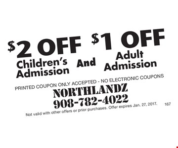 $2 Off Children's Admission And $1 Off Adult Admission. PRINTED COUPON ONLY ACCEPTED. NO Electronic coupons. Not valid with other offers or prior purchases. Offer expires 1-27-17.