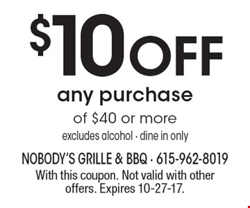 $10 OFF any purchase of $40 or more. Excludes alcohol. Dine in only. With this coupon. Not valid with other offers. Expires 10-27-17.