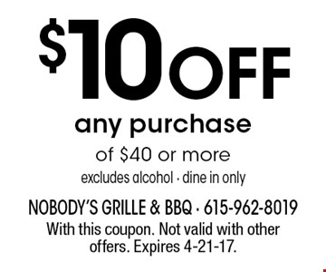 $10 off any purchase of $40 or more. Excludes alcohol - Dine in only. With this coupon. Not valid with other offers. Expires 4-21-17.