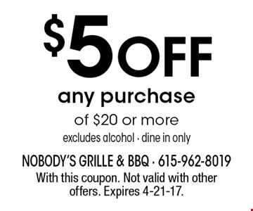 $5 off any purchase of $20 or more. Excludes alcohol - Dine in only. With this coupon. Not valid with other offers. Expires 4-21-17.