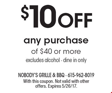 $10 OFF any purchase of $40 or more. Excludes alcohol. Dine in only. With this coupon. Not valid with other offers. Expires 5/26/17.