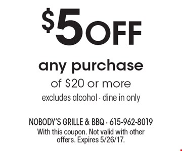 $5 OFF any purchase of $20 or more. Excludes alcohol. Dine in only. With this coupon. Not valid with other offers. Expires 5/26/17.
