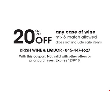 20% Off any case of wine, mix & match allowed, does not include sale items. With this coupon. Not valid with other offers or prior purchases. Expires 12/9/16.