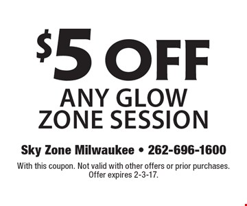 $5 off any glow zone session. With this coupon. Not valid with other offers or prior purchases. Offer expires 2-3-17.