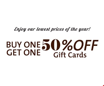 Enjoy our lowest prices of the year! Buy one get one 50% off gift cards. Expires 2/5/17.