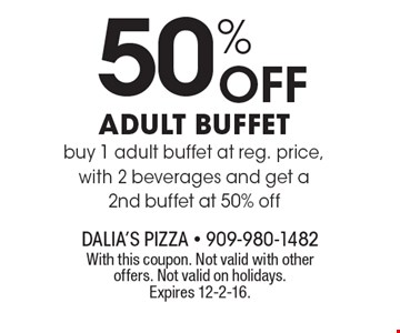 50% Off adult buffet buy 1 adult buffet at reg. price, with 2 beverages and get a 2nd buffet at 50% off. With this coupon. Not valid with other offers. Not valid on holidays. Expires 12-2-16.