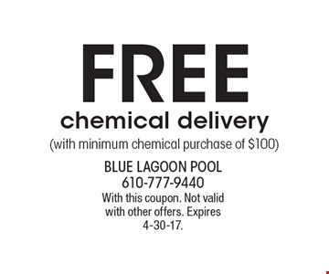 Free chemical delivery (with minimum chemical purchase of $100). With this coupon. Not valid with other offers. Expires 4-30-17.