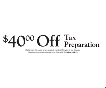 $40.00 Off Tax Preparation. Must present this coupon at time service is provided. Offer valid for one-time use.Cannot be combined with any other offer. Code: CLIP17 Expires 4-18-17.