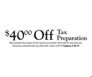 $40.00 Off Tax Preparation. Must present this coupon at time service is provided. Offer valid for one-time use.Cannot be combined with any other offer. Code: CLIP17P Expires 4-18-17.