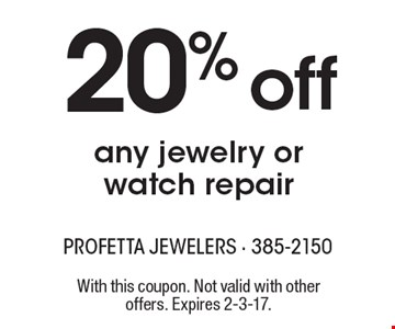 20% off any jewelry or watch repair. With this coupon. Not valid with other offers. Expires 2-3-17.