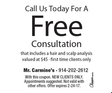 Call Us Today For A Free Consultation that includes a hair and scalp analysis, valued at $45. First time clients only. With this coupon. New clients only. Appointments suggested. Not valid with other offers. Offer expires 2-24-17.