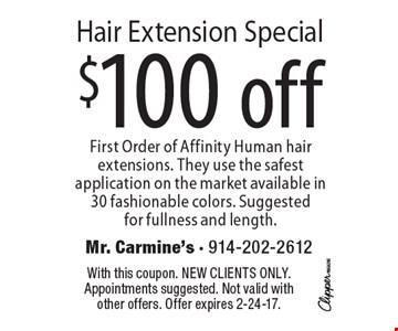 $100 off Hair Extension Special. First Order of Affinity Human hair extensions. They use the safest application on the market available in 30 fashionable colors. Suggested for fullness and length. With this coupon. New clients only. Appointments suggested. Not valid with other offers. Offer expires 2-24-17.