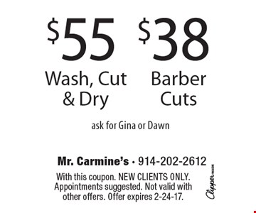 $38 Barber Cuts OR $55 Wash, Cut & Dry. Ask for Gina or Dawn. With this coupon. New clients only. Appointments suggested. Not valid with other offers. Offer expires 2-24-17.