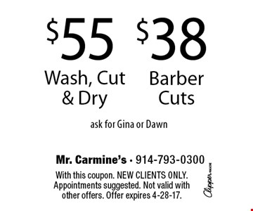 $55 Wash, Cut & Dry OR $38 Barber Cuts. Ask for Gina or Dawn. With this coupon. New clients only. Appointments suggested. Not valid with other offers. Offer expires 4-28-17.