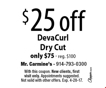 $25 off DevaCurl Dry Cut. Only $75 - reg. $100. With this coupon. New clients, first visit only. Appointments suggested. Not valid with other offers. Exp. 4-28-17.