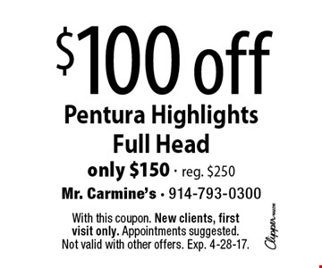 $100 off Pentura Highlights Full Head. Only $150 - reg. $250. With this coupon. New clients, first visit only. Appointments suggested. Not valid with other offers. Exp. 4-28-17.