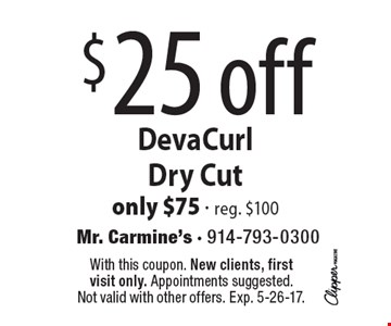 $25 off Deva Curl Dry Cut. only $75 - reg. $100. With this coupon. New clients, first visit only. Appointments suggested. Not valid with other offers. Exp. 5-26-17.
