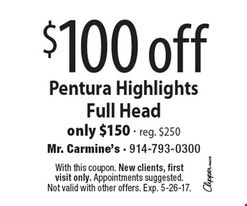 $100 off Pentura Highlights Full Head, only $150 - reg. $250. With this coupon. New clients, first visit only. Appointments suggested. Not valid with other offers. Exp. 5-26-17.
