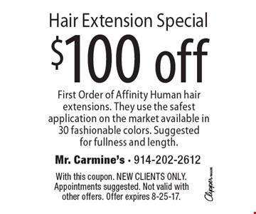 Hair Extension Special, $100 off First Order of Affinity Human hair extensions. They use the safest application on the market available in 30 fashionable colors. Suggested for fullness and length. With this coupon. New clients only. Appointments suggested. Not valid with other offers. Offer expires 8-25-17.