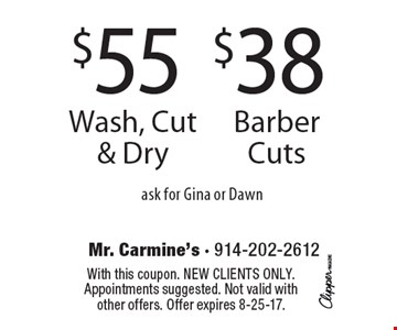 $38 Barber Cuts OR $55 Wash, Cut & Dry. Ask for Gina or Dawn. With this coupon. New clients only. Appointments suggested. Not valid with other offers. Offer expires 8-25-17.