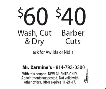 $60 Wash, Cut & Dry. $40 Barber Cuts. ask for Awilda or Nidia. With this coupon. New clients only. Appointments suggested. Not valid with other offers. Offer expires 11-24-17.