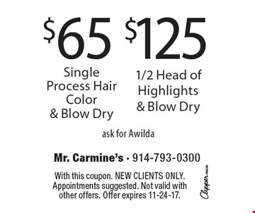 $65 Single Process Hair Color & Blow Dry. $125 1/2 Head of Highlights & Blow Dry. ask for Awilda. With this coupon. New clients only. Appointments suggested. Not valid with other offers. Offer expires 11-24-17.