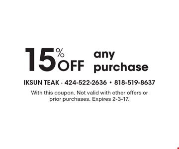 15% Off any purchase. With this coupon. Not valid with other offers or prior purchases. Expires 2-3-17.