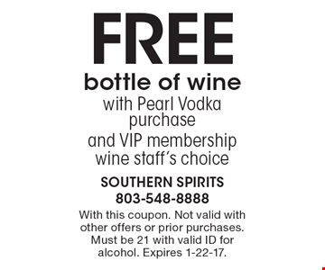 Free bottle of winewith Pearl Vodka purchase and VIP membership wine staff's choice. With this coupon. Not valid with other offers or prior purchases. Must be 21 with valid ID for alcohol. Expires 1-22-17.