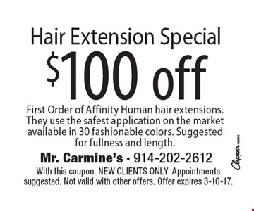 $100 off Hair Extension Special. First Order of Affinity Human hair extensions. They use the safest application on the market available in 30 fashionable colors. Suggested for fullness and length. With this coupon. New clients only. Appointments suggested. Not valid with other offers. Offer expires 3-10-17.