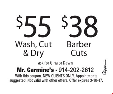$55 Wash, Cut & Dry. $38 Barber Cuts. Ask for Gina or Dawn. With this coupon. New clients only. Appointments suggested. Not valid with other offers. Offer expires 3-10-17.