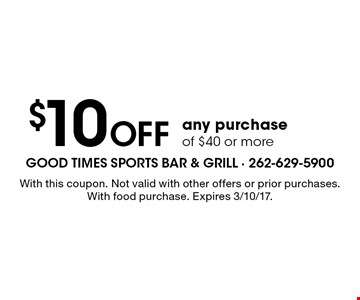 $10 off any purchase of $40 or more. With this coupon. Not valid with other offers or prior purchases. With food purchase. Expires 3/10/17.