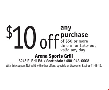 $10 off any purchase of $50 or more dine in or take-out valid any day. With this coupon. Not valid with other offers, specials or discounts. Expires 11-18-16.