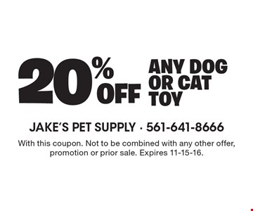 20% off any dog or cat toy. With this coupon. Not to be combined with any other offer, promotion or prior sale. Expires 11-15-16.