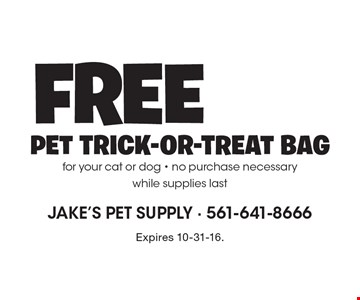 Free PET TRICK-OR-TREAT BAG for your cat or dog. No purchase necessary. While supplies last. Expires 10-31-16.
