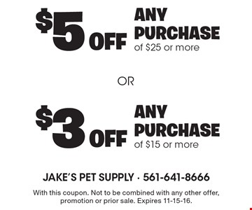 $5 off ANY PURCHASE of $25 or more OR $3 off ANY PURCHASE of $15 or more. With this coupon. Not to be combined with any other offer, promotion or prior sale. Expires 11-15-16.
